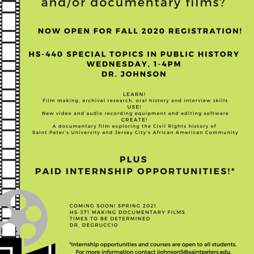 Do you enjoy museums and/or documentary films? Now open for fall 2020 registration! HS-440 Special Topics in Public History, Wednesday at 1-4pm, with Dr. Johnson. Learn film-making, archival research, oral history and interview skills. Use new video and audio recording equipment and editing software. Create a documentary film exploring the Civil Rights history of Saint Peter's University and Jersey City's African American community. Plus there are paid internship opportunities! Internship opportunities and courses are open to all students. For more information contact jjohnson5@saintpeters.edu. And coming soon for spring 2021, HS-371 Making Documentary Films with Dr. DeGruccio. Funding for these courses is provided by The COuncil of Independent Colleges.