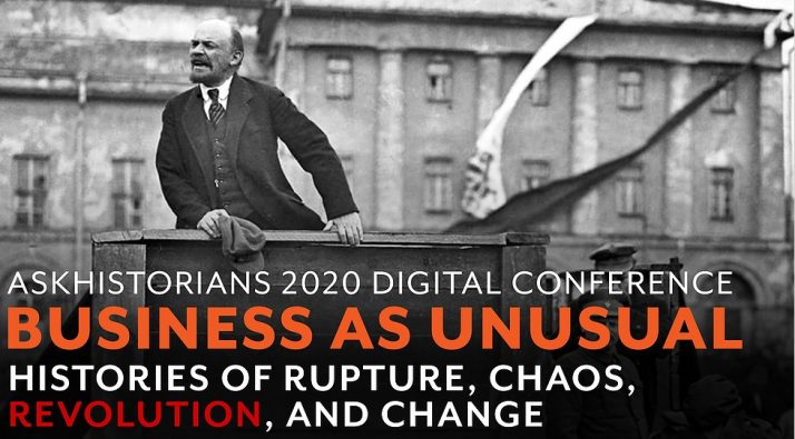 """AskHistorians 2020 Digital Conference """"Business as Unusual: Histories of Ruptures, Chaos, Revolution and Change"""""""